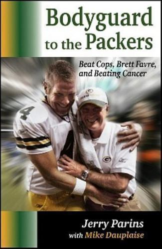 Bodyguard to the Packers - Beat Cops, Brett Favre and Beating Cancer Book by Jerry Parins w/ Mike Dauplaise