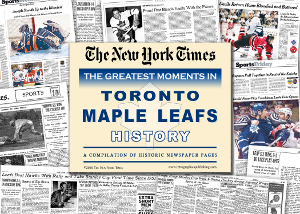 Toronto Maple Leafs Hockey Greatest Moments in History New York Times Historic Newspaper Compilation