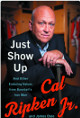 Cal Ripken, Jr signed 2019 Just Show Up Hardcover Book- JSA (Bookplate Edition/Iron Man/Baltimore Orioles)